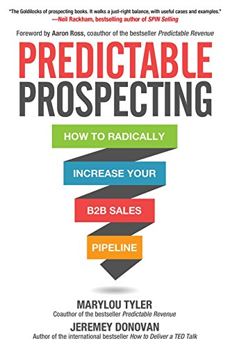 Predictable Prospecting: How to Radically Increase Your B2B Sales Pipeline (B2b Lead Generation Best Practices)