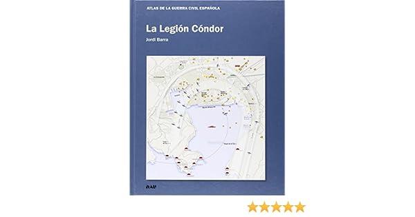 La Legión Cóndor (ATLAS DE LA GUERRA CIVIL ESPAÑOLA): Amazon.es ...