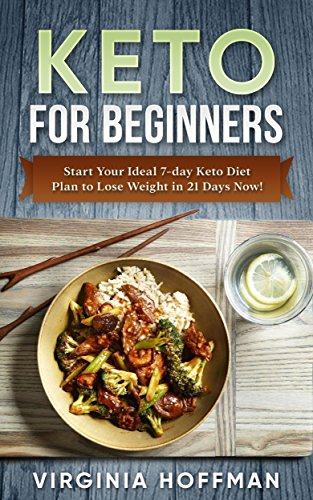 Keto: For Beginners: Start Your Ideal 7-day Keto Diet Plan to Lose Weight in 21 Days Now!