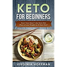 Keto For Beginners: Start Your Ideal 7-day Keto Diet Plan to Lose Weight in 21 Days Now! : (keto cookbook ,  keto diet meal plan, keto crockpot , keto snacks , ketogenic diet.  )