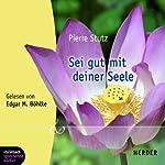 Sei gut mit deiner Seele | Pierre Stutz
