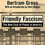 Friendly Fascism: The New Face of Power in America | Bertram Gross,Mark Crispin Miller - editor,Chris Hedges - introduction