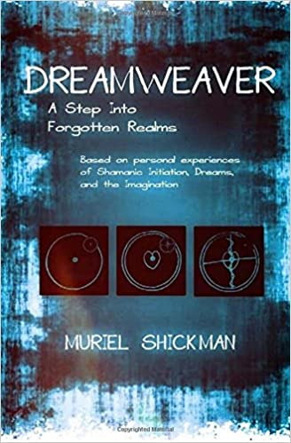 Dreamweaver: A Step Into Forgotten Realms: Based on Personal Experiences of Shamanic Initiation, Dreams, And the Imagination: Amazon.es: Muriel Shickman: ...