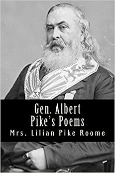 Gen. Albert Pike's Poems: With Introductory Biographical Sketch