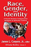 Race, Gender, and Identity: A Social Science Comparative Analysis of Africana Culture (African Studies), , 1412852633