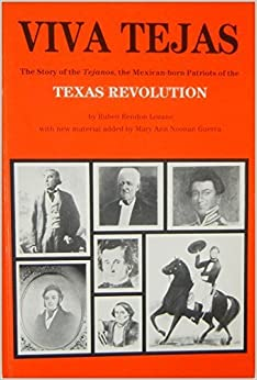 Viva Tejas: The Story of the Tejanos, the Mexican-Born Patriots of the