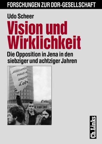 Vision und Wirklichkeit - Die Opposition in Jena in den siebziger und achtziger Jahren