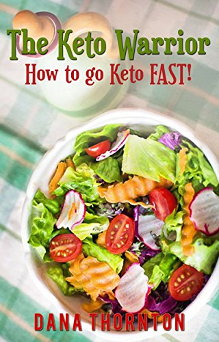 The Keto Warrior: How to go Keto Fast!: A Quick Guide to the Ketogenic Diet (Going Keto Fast Book 1)