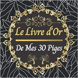 Idée Anniversaire 30 Ans Le livre d'or de mes 30 piges: Anniversaire 30 ans : Idée cadeau