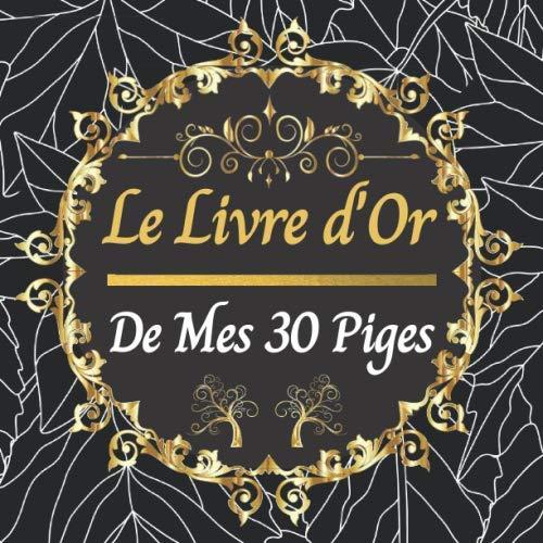 Le Livre D Or De Mes 30 Piges Anniversaire 30 Ans Idee Cadeau Original Pour Homme Ou Femme Decoration Anniversaire 30 Ans French Edition Deco Natsuko 9798668307784 Amazon Com Books