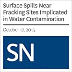 Surface Spills Near Fracking Sites Implicated in Water Contamination | Sarah Schwartz
