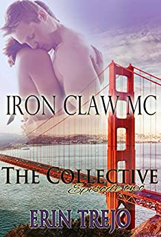 Iron Claw MC:  Part 1 - The Collective - Season 1, Episode 2 by [Trejo, Erin]