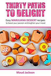 Thirty paths  to delight: Easy marijuana dessert recipes to boost your passion and brighten your mood (Medical Marijuana recipes,Marijuana desserts)
