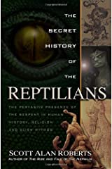 The Secret History of the Reptilians: The Pervasive Presence of the Serpent in Human History, Religion and Alien Mythos by Scott Alan Roberts (2013-02-25)