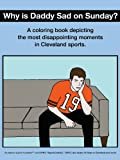 Why Is Daddy Sad on Sunday? Disappointing Moments in Cleveland Sports Coloring Book, Scott Kevin O'Brien, 061599234X