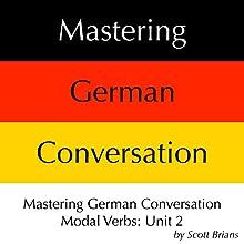 Mastering German Conversation Modal Verbs, Unit 2 Hörbuch von Scott Brians Gesprochen von: Annette Brians