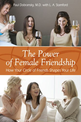 The Power of Female Friendship: How Your Circle of Friends Shapes Your Life ebook
