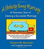 A Perfectly Funny Marriage: A Humorous View of Creating a Successful Marriage