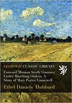 Book Forward Mission Study Courses: Under Marching Orders: A Story of Mary Porter Gamewell
