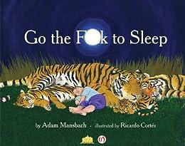 Go the F**k to Sleep by [Mansbach, Adam, Ricardo Cortes]