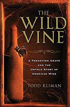 The Wild Vine: A Forgotten Grape and the Untold Story of American Wine by [Kliman, Todd]