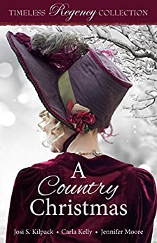 A Country Christmas (Timeless Regency Collection Book 5) by [Kilpack, Josi S, Kelly,Carla, Moore,Jennifer]