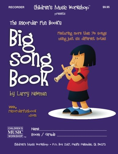 The Recorder Fun Book's Big Song Book: Featuring More than Seventy Songs Using Just Six Different Notes