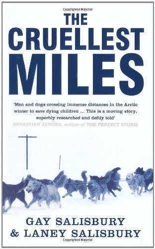 The Cruellest Miles: The Heroic Story of Dogs and Men in a Race Against an Epidemic by Gay Salisbury (2004-06-07)
