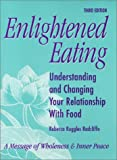 Enlightened Eating : Understanding and Changing Your Relationship with Food, Ruggles Radcliffe, Rebecca, 0963660705