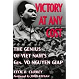 Victory at Any Cost: Genius of Viet Nam's General Vo Nguyen Giap