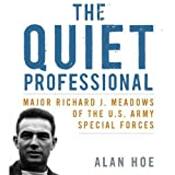 The Quiet Professional: Major Richard J. Meadows of the U.S. Army Special Forces: American Warriors