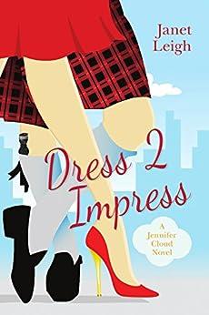 Dress 2 Impress: A Jennifer Cloud Novel (Jennifer Cloud Series) by [Leigh, Janet]
