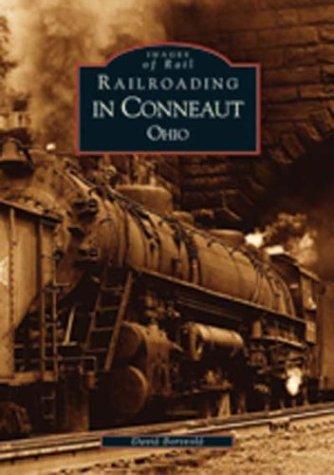Museum Railroad Ohio (Railroading in Conneaut Ohio (OH) (Images of Rail))