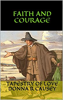 Faith and Courage: 2nd edition -A Novel of Colonial America (Tapestry of Love Book 2): Book 2 in Tapestry of Love Series by [Causey, Donna R]