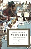 Cartographic Mexico: A History of State Fixations and Fugitive Landscapes (Latin America Otherwise)