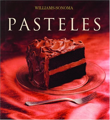 Pasteles: Cake, Spanish-Language Edition (Coleccion Williams-Sonoma) (Spanish Edition) by Degustis