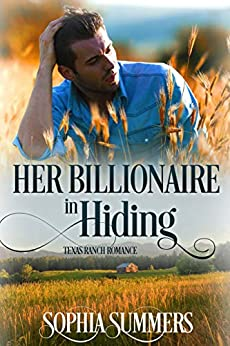 Her Billionaire in Hiding (Texas Ranch Romance Book 3) by [Summers, Sophia]