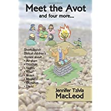 Meet the Avot... and four more: Short Jewish Biblical children's rhymes about Avraham, Yitzchak, Yaakov, Yosef, Noach, Moshe, Shimshon, David (Volume 1)
