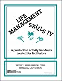 Life Management Skills IV : Reproducible Activity Handouts Created for Facilitators, Korb-Khalsa, Kathy L. and Leutenberg, Estelle A., 0962202274
