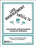Life Management Skills IV : Reproducible Activity Handouts Created for Facilitators, Korb-Khalsa, Kathy L. and Leutenberg, Estelle A., 0962202274