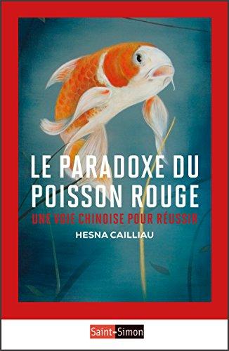 Le Paradoxe du poisson rouge: Une voie chinoise pour réussir (CLASSIQUES) (French (Classique Rouge)