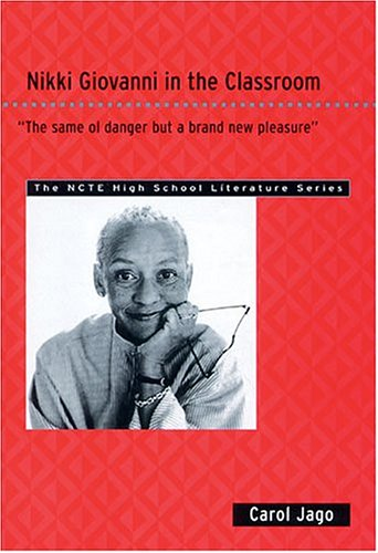 "Nikki Giovanni in the Classroom: ""The Same Ol Danger but a Brand New Pleasure"" (The Ncte High School Literature Series)"