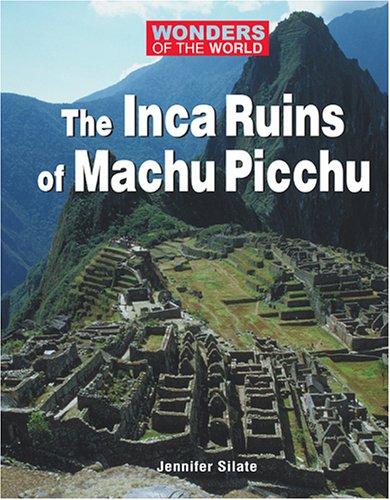 Inca Ruins of Machu Pichu (Wonders of the World) (Inca Ruins)