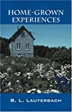 Home-Grown Experiences, B. L. Lauterbach, 143272620X