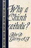 Why a Church Catholic?, John D. Garvey, 155612063X