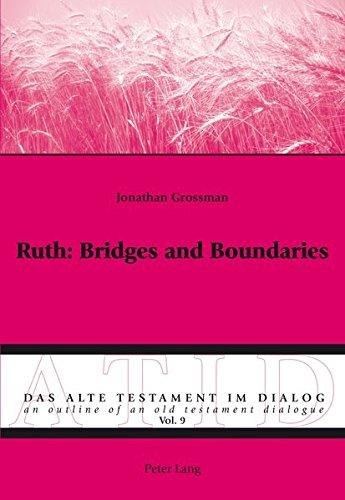 Ruth: Bridges and Boundaries (Das Alte Testament im Dialog / An Outline of an Old Testament Dialogue)