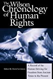 The Wilson Chronology of Human Rights : A Record of the Human Striving for Freedom from Ancient Times to the Present, , 0824209729