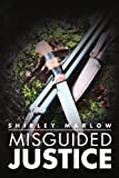 Misguided Justice, Shirley Marlow, 1469125056