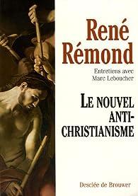 Le nouvel antichristianisme par René Rémond