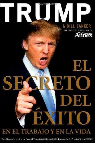 El Secreto del Éxito: En el Trabajo y en la Vida (Spanish Edition) [Paperback] [2008] (Author) Donald J. Trump, Bill Zanker PDF